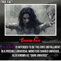 "Bad, Love, and Memes: TRUE FACT  NTERTAIN FCTs  IS INTENDED TO BE THE FIRST INSTALLMENT  THE MUMMY  INA POSSIBLE UNIVERSAL MONSTERSSHAREDUNIVERSE,  ALSO KNOWN AS ""DARK UNIVERSE"". Who knew? After all the bad ratings themummy received, I think these plans may be scrapped. QOTD: Did you like The Mummy? • strangerthings gameofthrones thewalkingdead gotham arrow powerrangers justiceleague movies Riverdale tvshows theflash supergirl rickandmorty wonderwoman brooklynninenine bigbangtheory marvel nintendoswitch starwars dbz mw love followme legion like spiderman covenant 13reasonswhy gotg2"