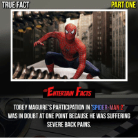 Who knew? That's ironic. QOTD: Favourite moment from Spider-Man 2? 🎥 • strangerthings gameofthrones thewalkingdead gotham arrow cars3 justiceleague movies thehouse tvshows theflash tlk themist americangods youtube got marvel fearthewalkingdead starwars dbz mw love followme wwe like spiderman babydriver transformers homecoming mcu: TRUE FACT  PART ONE  NTERTAIN FACTS  TOBEY MAGUIRE'S PARTICIPATION IN SPIDER-MAN 2  WAS IN DOUBT AT ONE POINT BECAUSE HE WAS SUFFERING  SEVERE BACK PAINS. Who knew? That's ironic. QOTD: Favourite moment from Spider-Man 2? 🎥 • strangerthings gameofthrones thewalkingdead gotham arrow cars3 justiceleague movies thehouse tvshows theflash tlk themist americangods youtube got marvel fearthewalkingdead starwars dbz mw love followme wwe like spiderman babydriver transformers homecoming mcu