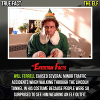 Who knew? That's hilarious! QOTD: Favourite moment from elf ? 🎥 • strangerthings gameofthrones thewalkingdead gotham arrow cars3 justiceleague movies thehouse tvshows theflash warfortheplanetoftheapes themist americangods youtube got marvel fearthewalkingdead starwars dbz mw love followme wwe like spiderman babydriver transformers homecoming: TRUE FACT  THE ELF  ENTERTAIN FACTS  WILL FERRELL CAUSED SEVERAL MINOR TRAFFIC  ACCIDENTS WHEN WALKING THROUGH THE LINCOLN  TUNNEL IN HIS COSTUME BECAUSE PEOPLE WERE SO  SURPRISED TO SEE HIM WEARING AN ELF OUTFIL. Who knew? That's hilarious! QOTD: Favourite moment from elf ? 🎥 • strangerthings gameofthrones thewalkingdead gotham arrow cars3 justiceleague movies thehouse tvshows theflash warfortheplanetoftheapes themist americangods youtube got marvel fearthewalkingdead starwars dbz mw love followme wwe like spiderman babydriver transformers homecoming