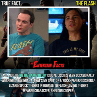 "Facts, Funny, and Love: TRUE FACT  THE FLASH  THIS IS MY  S IS MY Sp  ENTERIAIN FACTS  NTERTAIN FACTS  AS ANOD TOTHE BIG BANG THEORY (2007), CISCO IS SEEN OCCASIONALLY  WEARING A BAZINGA A THAT'S MY SPOT OR A 'ROCK/PAPER/SCISSORS/  LIZARD/SPOCK"" T-SHIRT IN HOMAGE TO FLASH-LOVING, T-SHIRT  WEARER CHARACTER, SHELDON COOPER Who knew? Funny reference. QOTD: Favourite episode of thebigbangtheory ? 🎥 • strangerthings gameofthrones thewalkingdead gotham arrow cars3 justiceleague movies thehouse tvshows theflash warfortheplanetoftheapes themist americangods youtube got marvel fearthewalkingdead starwars dbz mw love followme wwe like spiderman babydriver transformers homecoming"