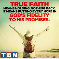 Let go, and let God take control. He's true to His word!: TRUE FAITH  MEANS HOLDING NOTHING BACK.  IT MEANS PUTTING EVERY HOPE IN  GOD'S FIDELITY  TO HIS PROMISES.  T BN Let go, and let God take control. He's true to His word!