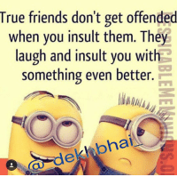 Double Tap if happens 🙈😂😂 TAG your best friends 😜👻 Bff Stories ➡️ @ommy_007: True friends don't get offended  when you insult them. They  laugh and insult you with  something even better.  bhat  Ca del Double Tap if happens 🙈😂😂 TAG your best friends 😜👻 Bff Stories ➡️ @ommy_007
