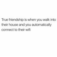 Facts, Memes, and True: True friendship is when you walk into  their house and you automatically  connect to their wif Facts