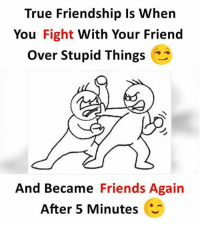 true friendship: True Friendship ls When  You Fight With Your Friend  Over Stupid Things  And Became Friends Again  After 5 Minutes