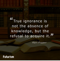 Memes, 🤖, and Poppers: True ignorance is  not the absence of  knowledge, but the  refusal to acquire it.  Karl Popper  Futurism #Ignorance