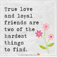True love and loүal friends are two of the hardest things to find.: True love  and loyal  friends are  two of the  hardest  things  to find.  Like Love Quotes.com True love and loүal friends are two of the hardest things to find.