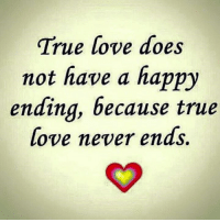 true love: True love does  not have a happy  ending, because true  love never ends.