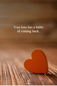 Love, True, and Back: True love has a habit  of coming back.  RELA