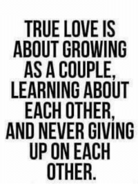 gtg: TRUE LOVE IS  ABOUT GROWING  AS A COUPLE.  LEARNING ABOUT  EACH OTHER,  AND NEVER GIVING  UP ON EACH  OTHER.  GTG  UN  E O R V H  NLBE GI C  VOPAHG  PI AR HE GA  00GTRAR  EE  0ROGOEIH  LCC IN HE00  UUAN, EOT  UE UT CH NE PO。  ROSPA  TF BO AS A E D U  E|N  ALA