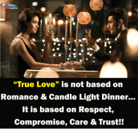 """Love, Memes, and Respect: """"True Love"""" is not based on  Romance & Candle Light Dinner...  It is based on Respect,  Compromise, Care & Trust"""