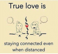 who agrees?: True love is  staying connected even  when distanced who agrees?