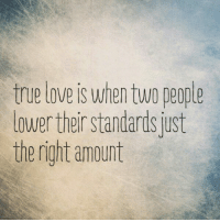 true love: true love is when two people  owerthei Standards just  the right amount