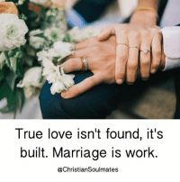 Tag your loved one! 💑: True love isn't found, it's  built. Marriage is work  @ChristianSoulmates Tag your loved one! 💑