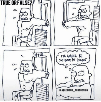 "😳😂👆TRUE OR FALSE? Founder 👉: @king_khieu. Can you relate? True...? false? Vote 👇below! Thoughts? 🤔Opinions? What do you guys think? COMMENT BELOW! Artwork: Unknown. Please tag below if known. TAG SOMEONE who needs to lift! _________________ Looking for new gym clothes? Use our 10% discount code: LEGIONS10🔑for Ape Athletics (@apeathletics) 🦍 fitness apparel! The link is in our 👆 bio! _________________ Check out our principal account: @fitness_legions for the best fitness and nutrition information! Like✅ us on Facebook👉: ""Legions Production"" for a chance at having a shoutout. @legions_production🏆🏆🏆. . . . . . . . cardio cardioworkout cardiotime nopainnogain montreal mtlmoments relationships mtlblog mtl boyfriend bff girlfriend challenge challenges overcome struggle strive effort dominate compete competitor competition exercise muscle muscles musclegain protein relationship exercises love: TRUE OR FALSE  IG: LEGIONS PRODUCTION 😳😂👆TRUE OR FALSE? Founder 👉: @king_khieu. Can you relate? True...? false? Vote 👇below! Thoughts? 🤔Opinions? What do you guys think? COMMENT BELOW! Artwork: Unknown. Please tag below if known. TAG SOMEONE who needs to lift! _________________ Looking for new gym clothes? Use our 10% discount code: LEGIONS10🔑for Ape Athletics (@apeathletics) 🦍 fitness apparel! The link is in our 👆 bio! _________________ Check out our principal account: @fitness_legions for the best fitness and nutrition information! Like✅ us on Facebook👉: ""Legions Production"" for a chance at having a shoutout. @legions_production🏆🏆🏆. . . . . . . . cardio cardioworkout cardiotime nopainnogain montreal mtlmoments relationships mtlblog mtl boyfriend bff girlfriend challenge challenges overcome struggle strive effort dominate compete competitor competition exercise muscle muscles musclegain protein relationship exercises love"
