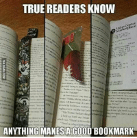 True, Good, and Once: TRUE READERS KNOW  ter  rdried in hebhome o.eral  1 be  both my lands  ANYTHING MAKESA GOOD BOOKMARK I once had to use toilet paper. Not used though that would be gross