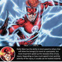 Wally or Barry? Credit @factsofflash ⠀_______________________________________________________ superman joker redhood martianmanhunter dc batman aquaman greenlantern ironman like spiderman deadpool deathstroke rebirth dcrebirth like4like facts comics justiceleague bvs suicidesquad benaffleck starwars darthvader marvel flash reverseflash barryallen wallywest: TRUECOMICFACTS  Wally West has the ability to lend speed to others that  will allow the being(s) to travel at superspeed, but  more important speed up the recovery time of any  injury. Depending on how much speed is lent and the  severity of the injury, it usually can be healed instantly. Wally or Barry? Credit @factsofflash ⠀_______________________________________________________ superman joker redhood martianmanhunter dc batman aquaman greenlantern ironman like spiderman deadpool deathstroke rebirth dcrebirth like4like facts comics justiceleague bvs suicidesquad benaffleck starwars darthvader marvel flash reverseflash barryallen wallywest