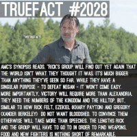 "Memes, Happy Birthday, and Victorious: TRUEFACT #2028  TWDTRUEFACTS  AMCS SYNOPSIS READS. ""RICK S GROUP WILL FIND OUT YET AGAIN THAT  THE WORLD ISN'T WHAT THEY THOUGHT IT WAS. ITS MUCH BIGGER  THAN ANYTHING THEYVE SEEN SO FAR. WHILE THEY HAVE A  SINGULAR PURPOSE TO DEFEAT NEGAN IT WONT COME EASY.  MORE IMPORTANTLY VICTORY WILL REQUIRE MORE THAN ALEXANDRIA  THEY NEED THE NUMBERS OF THE KINGDOM AND THE HILL TOP, BUT.  SIMILAR TO HOW RICK FELT, EZEKIEL KHARY PAYTON) AND GREGORY  XANDER BERKELEY DO NOT WANT BLOODSHED. TO CONVINCE THEM  OTHERWISE WILL TAKE MORE THAN SPEECHES. THE LENGTHS RICK  AND THE GROUP WILL HAVE TO GO TO IN ORDER TO FIND WEAPONS.  FOOD AND NEW FIGHTERS IS NOTHING SHORT OF REMARKABLE. AMC Synopsis! TWD TheWalkingDead WalkingDead also, just wanted to say Happy Birthday to my dude @TheWalkingDeadAllDay ! We've been IG friends way before this account , even before I even made ""TWDTrueFacts"" we go waaaay back, we always had eachother's back and he's honestly like a brother to me, wish him a happy birthday!"