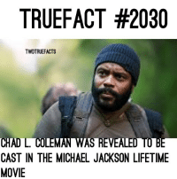 Memes, Michael Jackson, and Lifetime: TRUEFACT #2030  TWDTRUEFACTS  CHAD L COLEMAN WAS REVEALED TO BE  CAST IN THE MICHAEL JACKSON LIFETIME  MOVIE Michael Jackson or Tyreese-Chad fans following me? TWD MichaelJackson ChadLColeman