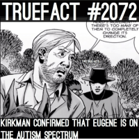 Memes, Eugene, and 🤖: TRUEFACT #2072  THERE'S TOO MANY OF  THEM TO COMPLETELY  CHANGE ITS  DIRECTION.  TWDTRUEFACTS  KIRKMAN CONFIRMED THAT EUGENE IS ON  THE AUTISM SPECTRUM Eugene Porter! TheWalkingDead WalkingDead TWD