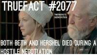Memes, 🤖, and Walkingdead: TRUEFACT #2077  TWDTRUEFACTS  CADENCEPATRICIA  BOTH BETH AND HERSHEL DIED DURING A  HOSTILE NEGOTIATION  a MMC Glad Beth died. Jk jk jk just because I'm bugging you about Beth 😜 @cadencepatricia TheWalkingDead TWD WalkingDead