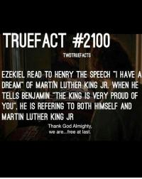 "Memes, 🤖, and Luther: TRUEFACT #2100  TWDTRUEFACTS  EZEKIEL READ TO HENRY THE SPEECH ""I HAVE A  DREAM OF MARTIN LLTHER KING JR. WHEN HE  TELLS BENJAMIN THE KING IS VERY PROUD OF  YOU"", HE IS REFERING TO BOTH HIMSELF AND  MARTIN LUTHER KING JR  Thank God Almighty,  we are...free at last. What did you think of the episode?? -coowner walkingdead twd thewalkingdead"