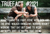 Memes, True, and Watch: TRUEFACT #2121  TWDERUEFACTS  WHERFILMING THE FIGHT SCENE WITH AND  THE SPIKE WALKER (WINSLOW), NORMAN WASNT  WORKING THAT DAY BUT CAME TO WORK  ANY WAS JUST TO WATCH THAT SCENE True friendship ! :) thewalkingdead walkingdead twd normanreedus -CoOwner