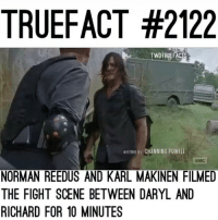 Memes, Norman Reedus, and Film: TRUEFACT #2122  TWDTRUEFACTS  writen by CHANNING POWELL  NORMAN REEDUS AND KARL MAKINEN FILMED  THE FIGHT SCENE BETWEEN DARYL AND  RICHARD FOR 10 MINUTES Stay the hell away from Carol. TWD TheWalkingDead WalkingDead DarylDixon Caryl