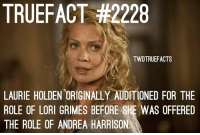 Memes, Andrea, and 🤖: TRUEFACT #2228  TWDTRUEFACTS  LAURIE HOLDEN ORIGINALLY AUDITIONED FOR THE  ROLE OF LORI GRIMES BEFORE SHE WAS OFFERED  THE ROLE OF ANDREA HARRISON I'd hate her either way 😑 - co twd walkingdead thewalkingdead andrea