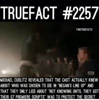"Suck my nuts twd walkingdead thewalkingdead: TRUEFACT #2257  TWDTRUEFACTS  aMCI  MICHAEL CUDLITZ REVEALED THAT THE CAST ACTUALLY KNEW  ABOUT WHO WAS CHOSEN TO DIE IN ""NEGANS LINE UP"" AND  THAT THEY ONLY LIED ABOUT ""NOT KNOWING UNTIL THEY GOT  THEIR S7 PREMIERE SCRIPTS"" WAS TO PROTECT THE SECRET Suck my nuts twd walkingdead thewalkingdead"