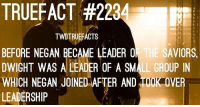 Memes, Leadership, and 🤖: TRUEFACT #228  TWDT  BEFORE NEGAN BECAME LEADER THE SAVIORS  DWIGHT WAS A LEADER OF A SMALL GROUP IN  WHICH NEGAN JOINED AFTER AND Ink OVER  LEADERSHIP Former leader Dwight! thewalkingdead walkingdead twd dwight negan -Co