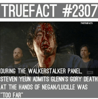 """Memes, Death, and 🤖: TRUEFACT #2307  TWDTRUEFACTS  DURING THE WALKERSTALKER PANEL  aMC  STEVEN YEUN ADMITS GLENN'S GORY DEATH  AT THE HANDS OF NEGAN/LUCILLE WAS  """"TOO FAR"""" Do you think it was """"Too Far"""" or nah walkingdead twd thewalkingdead"""