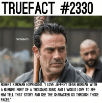 "Love, Memes, and Back: TRUEFACT #2330  TWDTRUEFACTS  ROBERT KIRKMAN EXPRESSED, ""I LOVE JEFFREY DEAN MORGAN WITH  A BURNING FURY OF A THOUSAND SUNS, AND I WOULD LOVE TO SEE  HIM TELL THAT STORY AND SEE THE CHARACTER GO THROUGH THOSE  PACES Would love to see an episode on Negan's back story🙇🏼‍♀️ would you? TheWalkingDead TWD WalkingDead - Co-Owner"