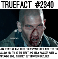 """Memes, Been, and Jon Bernthal: TRUEFACT #2340  TWDTRUEFACTS  JON BERNTHAL HAD TRIED TO CONVINCE GREG NICOTERO TO  ALLOW HIM TO BE THE FIRST AND ONLY WALKER WITH A  SPEAKING LINE, """"RIWIICK,"""" BUT NICOTERO DECLINED. That would have been a BIG mistake in terms of realism, do you agree with Greg's choice to decline Jon's request? TheWalkingDead TWD WalkingDead - Co-Owner"""