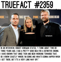"Memes, Good, and What Is: TRUEFACT #2359  OXHD  ING  FOXIH  ING DEAD  30  OUR W  TWDTRUEFACTS  IN AN INTERVIEW, ROBERT KIRKMAN STATED, ""I THINK ABOUT TWO OR  THREE YEARS AGO, I HAD A PRETTY GOOD IDEA FOR A DEFINITIVE ENDING.  I HAVE KNOWN THAT SINCE THEN AND BEEN WORKING TOWARDS THAT  SO I KNOW EXACTLY WHERE IM GOING AND WHATS GONNA HAPPEN WHEN  I GET THERE, BUT ITS A VERY LONG WAY OFF."" What would you like to see happen at the end or what is your prediction for the 'definite ending'?🙇🏼‍♀️ TheWalkingDead TWD WalkingDead - Co-Owner"