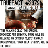"Carols cookies Twd thewalkingdead walkingdead: TRUEFACT #2379  LKING DEA  I T  aMC  THE OFFICIAL COOKBOOK  AND SURVIVAL GUUDE  TWDTRUEFACTS  ""THE WALKING DEAD: THE OFFICIAL  COOKBOOK AND SURVIVAL GUIDE WILL BE  RELEASED ON OCTOBER 10,2017 (CAROL'S  COOKIES/MORE ""TWD TREATS RECIPE ARE IN  THE BOOK) Carols cookies Twd thewalkingdead walkingdead"