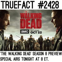 TONIGHT! TheWalkingDead TWD WalkingDead: TRUEFACT #2428  WALKING  DEAD  THE  aMC  RETURNS  OCT 222  THE WALKING DEAD SEASON 8 PREVIEW  SPECIAL AIRS TONIGHT AT 8 ET TONIGHT! TheWalkingDead TWD WalkingDead