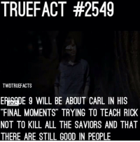 """Yup.. Episode 9 will officially be Carl's final moments. February 25th. TWD TheWalkingDead WalkingDead this may be hard on 1000's and 1000's of people.. Hell... I couldn't even believe it... Manly tears.. Manly tears. - @im_brandon.t: TRUEFACT #2549  TWDTRUEFACTS  EP!SepE 9 WILL BE ABOUT CARL IN HIS  """"FINAL MOMENTS"""" TRYING TO TEACH RICK  NOT TO KILL ALL THE SAVIORS AND THAT  THERE ARE STILL GOOD IN PEOPLE  '35に Yup.. Episode 9 will officially be Carl's final moments. February 25th. TWD TheWalkingDead WalkingDead this may be hard on 1000's and 1000's of people.. Hell... I couldn't even believe it... Manly tears.. Manly tears. - @im_brandon.t"""
