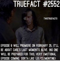 😢... TheWalkingDead TWD WalkingDead: TRUEFACT #2552  TWDTRUEFACTS  EPISODE 9 WILL PREMIERE ON FEBRUARY 25, ITLL  BE ABOUT CARL'S LAST MOMENTS ALIVE. (NO ONE  WILL BE PREPARED FOR THIS, VERY EMOTIONAL  EPISODE COMING. SORTA LIKE LEE/CLEMENTINE) 😢... TheWalkingDead TWD WalkingDead