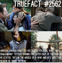 "Memes, Death, and Lincoln: TRUEFACT #2562  TWDTRUEFACTS  ANDREW LINCOLN ADMITTED HIS CHARACTER. RICK WAS VERY  CHALLENGING TO PLAY DURING THE LATER HALF OF THE SEASON  HE STATED, ""HES IN THE MIDDLE OF WAR AND HE'S LOSTTE  REASON HE WENT TO WAR."" How do you feel about Carl's death? TheWalkingDead TWD WalkingDead"