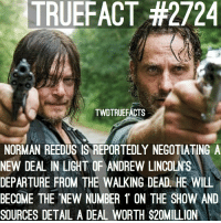 Looks like Norman Reedus will be the new lead in TheWalkingDead ! What do you think about this? Would you prefer Daryl the lead instead of Rick? twd walkingdead: TRUEFACT #2724  TWDTRUEFACTS  NORMAN REEDUS IS REPORTEDLY NEGOTIATING A  NEW DEAL IN LIGHT OF ANDREW LINCOLN'S  DEPARTURE FROM THE WALKING DEAD. HE WILL  BECOME THE NEW NUMBER 1 ON THE SHOW AND  SOURCES DETAL A DEAL WORTH $20MILL ON Looks like Norman Reedus will be the new lead in TheWalkingDead ! What do you think about this? Would you prefer Daryl the lead instead of Rick? twd walkingdead