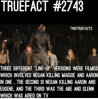 "Memes, Eugene, and 🤖: TRUEFACT #2743  TWDTRUEFACTS  THREE DIFFERENT ""LINE-UP VERSIONS WERE FILMED  WHICH INVOLVED NEGAN KILLING MAGGIE AND AARON  IN ONE, THE SECOND IS NEGAN KILLING AARON AND  EUGENE, AND THE THIRD WAS THE ABE AND GLENN  WHICH WAS AIRED ON TV Personally would have much rather see the Maggie-Aaron one... just to see how Glenn would take it and how Glenn would react to rick when he saves negan from blood loss... TWDCOULDHAVEBEENSAVED 😩😪 thewalkingdead walkingdead twd"