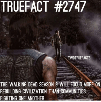 "Memes, The Walking Dead, and Focus: TRUEFACT #2747  TWDTRUEFACTS  THE WALKING DEAD SEASON 9 WILL FOCUS MORE ON  REBUILDING CIVILIZATION THAN COMMUNITIES  FIGHTING ONE ANOTHER Good start ""A New Beginning""? Also... how do you feel about Andrew Lincoln's last season on TWD..? walkingdead thewalkingdead twd"