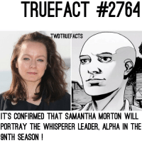 Alpha IS Here and she's looking for some heads to put on a stick 😊. walkingdead thewalkingdead twd: TRUEFACT #2764  TWDTRUEFACTS  ITS CONFIRMED THAT SAMANTHA MORTON WILL  PORTRAY THE WHISPERER LEADER, ALPHA IN THE  9NTH SEASON ! Alpha IS Here and she's looking for some heads to put on a stick 😊. walkingdead thewalkingdead twd