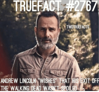 Fucking, Memes, and The Walking Dead: TRUEFACT #2767  TWDTRUEFACTS  ANDREW LINCOLN WISHES THAT HIS/EXT OFF  THE WALKING DEAD WASNT SPOILED Well then maybe you shouldn't have told the Fucking world you were leaving in the first place 🤦🏽‍♂️😂 thewalkingdead twd walkingdead