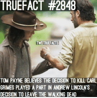 Do you agree? twd walkingdead thewalkingdead: TRUEFACT #2848  TWDTRUEFACTS  TOM PAYNE BELIEVES THE DECISION TO KILL CARL  GRIMES PLAYED A PART IN ANDREW LINCOLN'S  DECISION TO LEAVE THE WALKING DEAD Do you agree? twd walkingdead thewalkingdead