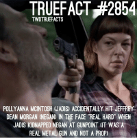 "Memes, 🤖, and Twd: TRUEFACT,#2854  TWDTRUEFACTS  POLLYANNA MCINTOSH (JADIS) ACCIDENTALLY HIT JEFFREY  DEAN MORGAN (NEGAN) IN THE FACE ""REAL HARD WHEN  JADIS KIDNAPPED NEGAN AT GUNPOINT (IT WAS A  REAL METALGUN AND NOT A PROP) 😂😂😂 TheWalkingDead TWD WalkingDead"