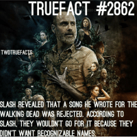 Would have been dope ! walkingdead thewalkingdead twd photocreds: @freakishorder: TRUEFACT #2862  TWDTRUEFACTS  er  SLASH REVEALED THAT A SONG HE WROTE FOR THE  WALKING DEAD WAS REJECTED. ACCORDING TO  SLASH. THEY WOULDNT GO FOR IT BECAUSE THEY  DIDN'T WANT RECOGNIZABLE NAMES Would have been dope ! walkingdead thewalkingdead twd photocreds: @freakishorder