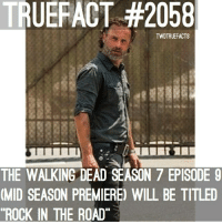 "Memes, The Walking Dead, and 🤖: TRUEFACT TWDTRUEFACTS  THE WALKING DEAD SEASON 7 EPISODE 9  (MID SEASON PREMIERE) WILL BE TITLED  ""ROCK IN THE ROAD Rock in the road. TWD TheWalkingDead WalkingDead"