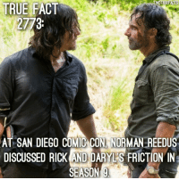 Let's hope Rick and Daryl make amends before Rick leaves TheWalkingDead: TRUEFACTS  TRUE FACT  2773  AT SAN DIEGO COMIC CON, NORMAN REEDUS  DISCUSSED RICKANDDARVES FRICTION IN  SEASON Let's hope Rick and Daryl make amends before Rick leaves TheWalkingDead