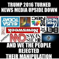 Memes, Revolution, and Elitism: TRUMP 2016 TURNED  NEWS MEDIA UPSIDEDOWN  OBN  a u u e o  SM3N  SAA IN  SEIKO  AND WE THE PEOPLE  REJECTED  THEIR MANIPULATION The Mainstream Media has been turned on its head. Not because they misjudged America in this election, but because so many Americans REJECTED their attempts to manipulate this election.  This election was not Rs vs Ds or Left vs Right. It was US vs THEM, We The People vs the government and media elites. The political oligarchs and media manipulators are stunned.  We The People regained a little bit of our power in this election, but this is just the beginning of a new revolution. Now it is up to us to coalesce this scattered, haphazard revolt into a New America.  Get Educated, Get Motivated and Let's Get Busy